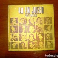 Libros de segunda mano: LÓPEZ CASTILLO, SANTIAGO. 40 EN JUEGO. Lote 106697463