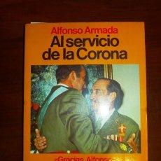 Libros de segunda mano: ARMADA, ALFONSO. AL SERVICIO DE LA CORONA. (ESPEJO DE ESPAÑA; 94). Lote 106697827