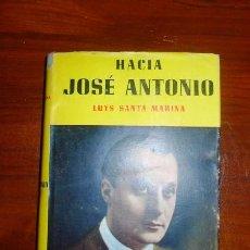 Libros de segunda mano: SANTA MARINA, LUYS. HACIA JOSÉ ANTONIO (LA EPOPEYA Y SUS HÉROES). Lote 106698743