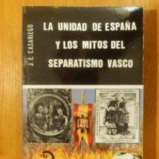 Libros de segunda mano: LIBRO, LA UNIDAD DE ESPAÑA Y LOS MITOS DEL SEPARATISMO VASCO-J.E.CASARIEGO ESPAÑA CONTINENTE NUESTRO. Lote 107258535