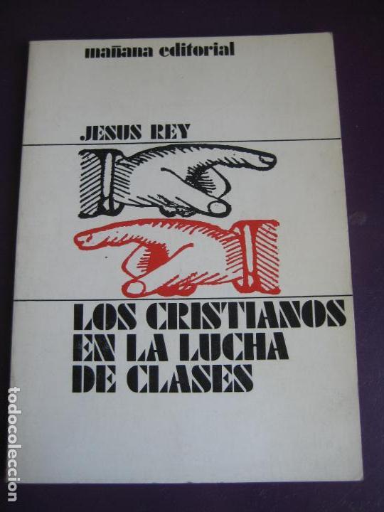 LOS CRISTIANOS EN LA LUCHA DE CLASES - MAÑANA EDITORIAL 1977 - JESUS REY - POLITICA (Libros de Segunda Mano - Pensamiento - Política)