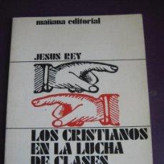 Libros de segunda mano: LOS CRISTIANOS EN LA LUCHA DE CLASES - MAÑANA EDITORIAL 1977 - JESUS REY - POLITICA. Lote 107298075