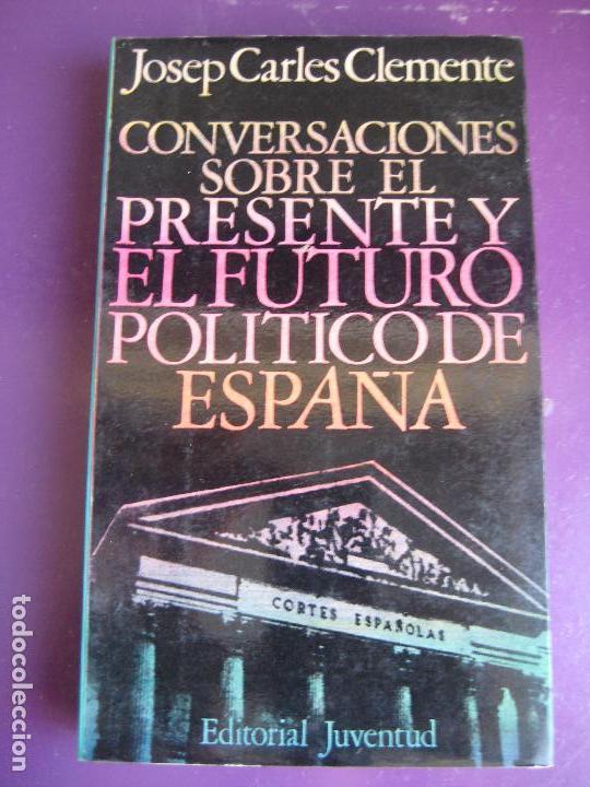 JOSEP CARLES CLEMENTE - CONVERSACIONES SOBRE PRESENTE Y FUTURO POLITICO DE ESPAÑA - POLITICA (Libros de Segunda Mano - Pensamiento - Política)