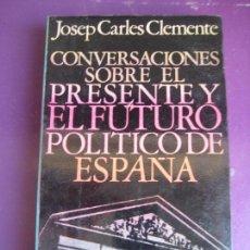 Libros de segunda mano: JOSEP CARLES CLEMENTE - CONVERSACIONES SOBRE PRESENTE Y FUTURO POLITICO DE ESPAÑA - POLITICA. Lote 107298183