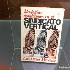Libros de segunda mano: LUIS MAYOR MARTÍNEZ. IDEOLOGÍAS DOMINANTES EN EL SINDICATO VERTICAL. ED. ZERO, 1972.. Lote 108293619