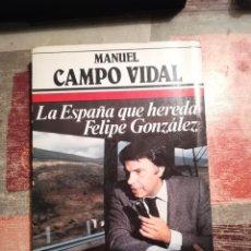 Libros de segunda mano: LA ESPAÑA QUE HEREDA FELIPE GONZÁLEZ - MANUEL CAMPO VIDAL - 1ª EDICIÓN 1982. Lote 108339627