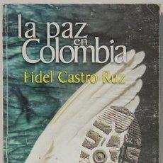 Libros de segunda mano: LA PAZ EN COLOMBIA.-FIDEL CASTRO RUZ-EDITORIAL POLITICA-LA HABANA -2009. Lote 108923259