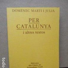 Libros de segunda mano: PER CATALUNYA I ALTRES TEXTOS - MARTÍ I JULIÀ, DOMÈNEC. Lote 109319023