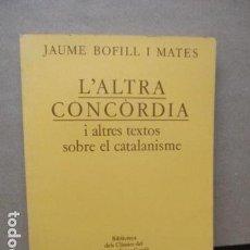 Libros de segunda mano: JAUME BOFILL I MATES - L'ALTRA CONCÒRDIA I ALTRES TEXTOS SOBRE EL CATALANISME (EN CATALAN). Lote 109319103