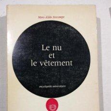 Libros de segunda mano: HOS. MARC ALAIN DESCAMPS. LE NU ET LE VETEMENT. EDITIONS UNIVERSITARIES. EN FRANCES. Lote 109759595