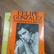 Libros de segunda mano: LIBRO SOCIALISMO ES LIBERTAD FELIPE GONZALEZ A. GUERRA ED. GALBA L-3858-272. Lote 109780639