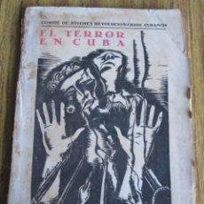 Libros de segunda mano: EL TERROR EN CUBA - COMITÉ DE JÓVENES REVOLUCIONARIOS CUBANOS - PREFACIO DE HERI BARBUSSE . Lote 109900075