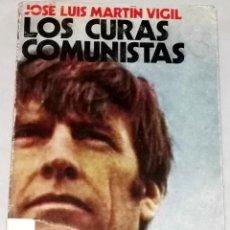 Libros de segunda mano: LOS CURAS COMUNISTAS; JOSÉ LUIS MARTÍN VIGIL - EDITORIAL JUVENTUD, PRIMERA EDICIÓN 1975. Lote 109916019