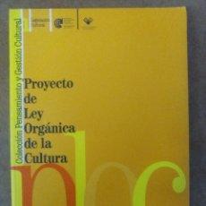 Libros de segunda mano: PROYECTO DE LEY ORGANICA DE LA CULTURA - COLECCION PENSAMIENTO Y GESTION CULTURAL. Lote 112057827