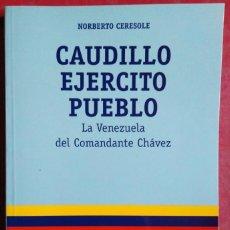 Libros de segunda mano: NORBERTO CERESOLO . CAUDILLO, EJÉRCITO, PUEBLO. LA VENEZUELA DEL COMANDANTE CHÁVEZ. Lote 112180599