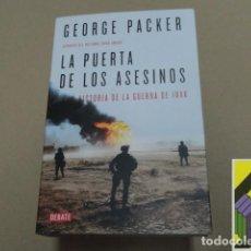 Libros de segunda mano: PACKER, GEORGE: LA PUERTA DE LOS ASESINOS. HISTORIA DE LA GUERRA DE IRAK (TRAD:JAIME COLLYER). Lote 112600355