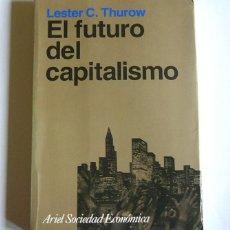 Libros de segunda mano: EL FUTURO DEL CAPITALISMO - LESTER C. THUROW - EDITORIAL ARIEL. Lote 112944023