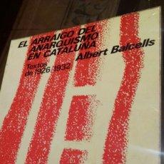 Libros de segunda mano: EL ARRAIGO DEL ANARQUISMO EN CATALUÑA.ALBERT BALCELLS. Lote 113210360