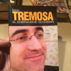 Libros de segunda mano: ANTIGUO LIBRO RAMON TREMOSA EL SOBIRANISME NECESSARI AÑO 2009 . Lote 113278735