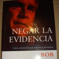 Libros de segunda mano: NEGAR LA EVIDENCIA BOB WOODWARD BUSH CASO WATERGATE. Lote 113424155