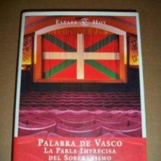 Libros de segunda mano: PALABRA DE VASCO LA PARLA IMPRECISA DEL SOBERANISMO SANTIAGO GONZALEZ ESPASA. Lote 113427223