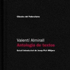 Libros de segunda mano: ANTOLOGIA DE TEXTOS, VALENTÍ ALMIRALL. ED. GENERALITAT DE CATALUNYA, 2011. CLÁSICOS DEL FEDERALISMO.. Lote 114251095