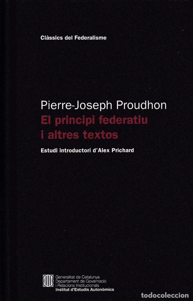 EL PRINCIPI FEDERATIU I ALTRES TEXTOS, DE PIERRE-JOSEPH PROUDHON. ED. GENERALITAT DE CATALUNYA, 2012 (Libros de Segunda Mano - Pensamiento - Política)