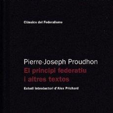 Libros de segunda mano: EL PRINCIPI FEDERATIU I ALTRES TEXTOS, DE PIERRE-JOSEPH PROUDHON. ED. GENERALITAT DE CATALUNYA, 2012. Lote 114251155