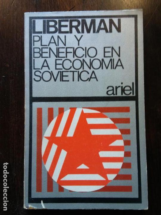HOS. LIBERMAN. PLAN Y BENEFICIO EN LA ECONOMIA SOVIETICA, ARIEL. MUY INTERESANTE (Libros de Segunda Mano - Pensamiento - Política)