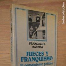 Livres d'occasion: JUECES Y FRANQUISMO,EL PENSAMIENTO POLÍTICO DEL TRIBUNAL SUPREMO EN LA DICTADURA- FRANCISCO BASTIDA. Lote 114843579