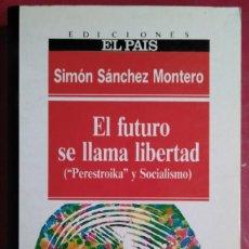 Libros de segunda mano: SIMÓN SÁNCHEZ MONTERO . EL FUTURO SE LLAMA LIBERTAD (PERESTROIKA Y SOCIALISMO). Lote 114890935