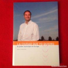 Libros de segunda mano: LA CIUDAD QUE YO QUIERO, EL PODER MUNICIPAL EN EUROPA, DE ALBERTO FABRA PART, PEONIA EDICIONES, 2007. Lote 114994383
