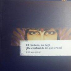 Libros de segunda mano: EL MAÑANA NO LLEGÓ. DESCONFIAD DE LOS GOBIERNOS ! - JOSÉ ÁVILA DÍAZ. Lote 115515639