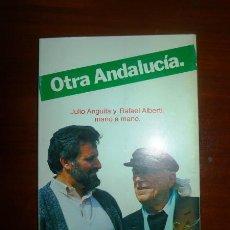 Libros de segunda mano: OTRA ANDALUCÍA / JULIO ANGUITA Y RAFAEL ALBERTI MANO A MANO ; PRÓL. Y NOTAS M. VÁZQUEZ MONTALBÁN. Lote 116085411