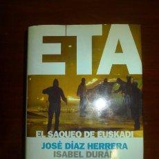 Libros de segunda mano: ETA : EL SAQUEO DE EUSKADI / JOSÉ DÍAZ HERRERA, ISABEL DURÁN. Lote 116085707