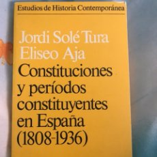 Libros de segunda mano: JORDI SOLÉ TURA ELISEO AJA CONSTITUCIONES Y PERIODOS CONSTITUYENTES EN ESPAÑOL (1808-1936). Lote 116092882