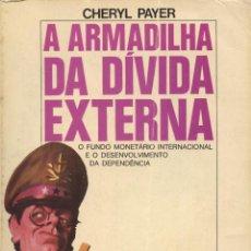 Libros de segunda mano: PAYER, CHERYL. A ARMADILHA DA DÍVIDA EXTERNA. LISBOA: MORAES, S.D.. Lote 116107035