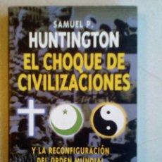 Libros de segunda mano: EL CHOQUE DE CIVILIZACIONES. SAMUEL P. HUNTINGTON. Lote 116116727