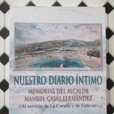 Libros de segunda mano: LIBRO-NUESTRO DIARIO ÍNTIMO-MEMORIAS DEL ALCALDE MANUEL CASÁS-SANTIAGO DAVIÑA-1999-VER FOTOS. Lote 116136063