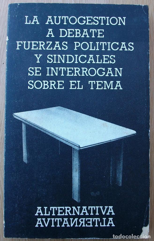 LA AUTOGESTION A DEBATE. FUERZAS POLITICAS Y SINDICALES SE INTERROGAN SOBRE EL TEMA. 1976 (Libros de Segunda Mano - Pensamiento - Política)