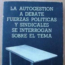 Libros de segunda mano: LA AUTOGESTION A DEBATE. FUERZAS POLITICAS Y SINDICALES SE INTERROGAN SOBRE EL TEMA. 1976. Lote 116934727