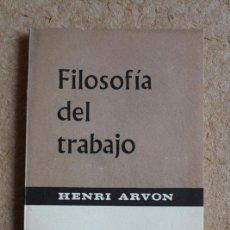Libros de segunda mano: FILOSOFÍA DEL TRABAJO. ARVON (HENRI) MADRID, TAURUS, 1965.. Lote 117050919
