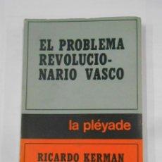 Libros de segunda mano: EL PROBLEMA REVOLUCIONARIO VASCO. RICARDO KERMAN ORTIZ DE ZARATE. 1972. LA PLEYADE. TDK339. Lote 117282475