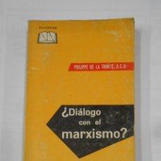 Libros de segunda mano: ¿DIÁLOGO CON EL MARXISMO? APÉNDICE SOBRE TEILHARD DE CHARDIN. PHILIPPE DE LA TRINITÉ O.C.D. TDK45. Lote 117346915