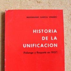 Libros de segunda mano: HISTORIA DE LA UNIFICACIÓN. (FALANGE Y REQUETÉ EN 1937). GARCÍA VENERO (MAXIMIANO). Lote 117553227