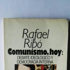Libros de segunda mano: COMUNISMO,HOY: DEBATE IDEOLÓGICO Y DEMOCRACIA INTERNA RAFAEL RIBÓ. Lote 117840276