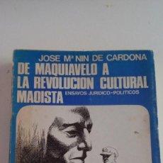 Libros de segunda mano: DE MAQUIAVELO A LA REVOLUCION CULTURAL MAOISTA. JOSE Mº NIN DE CARDONA. Lote 118076411