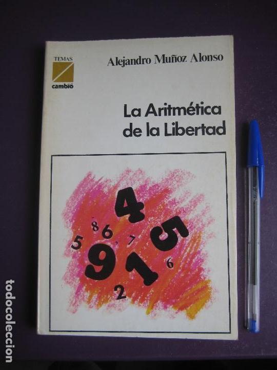 ALEJANDRO MUÑOZ ALONSO - LA ARITMETICA DE LA LIBERTAD TEMAS CAMBIO 16 - POLITIOCA - TRANSICION (Libros de Segunda Mano - Pensamiento - Política)
