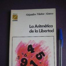Libros de segunda mano: ALEJANDRO MUÑOZ ALONSO - LA ARITMETICA DE LA LIBERTAD TEMAS CAMBIO 16 - POLITIOCA - TRANSICION. Lote 118080059