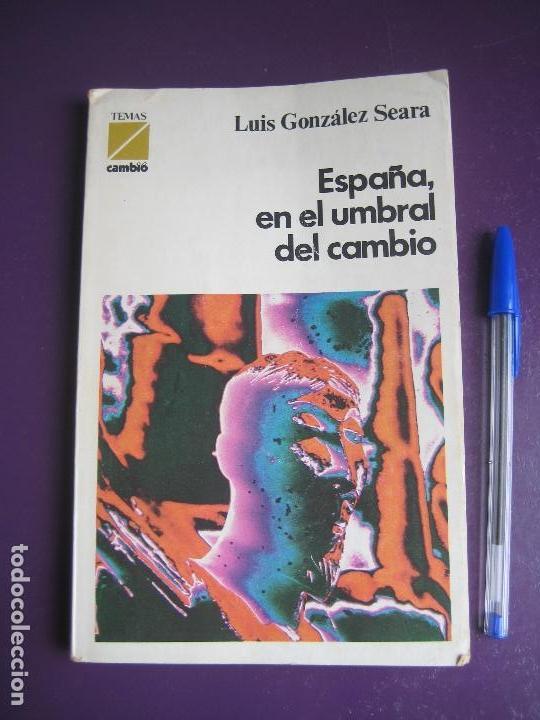 LUIS GONZALEZ SEARA - ESPAÑA EN EL UMBRAL DEL CAMBIO - TEMAS CAMBIO 16 - POLITICA TRANSICION (Libros de Segunda Mano - Pensamiento - Política)